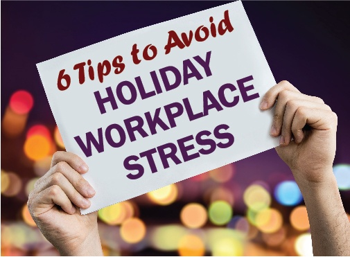 Six Tips to Avoid Holiday Workplace Stress