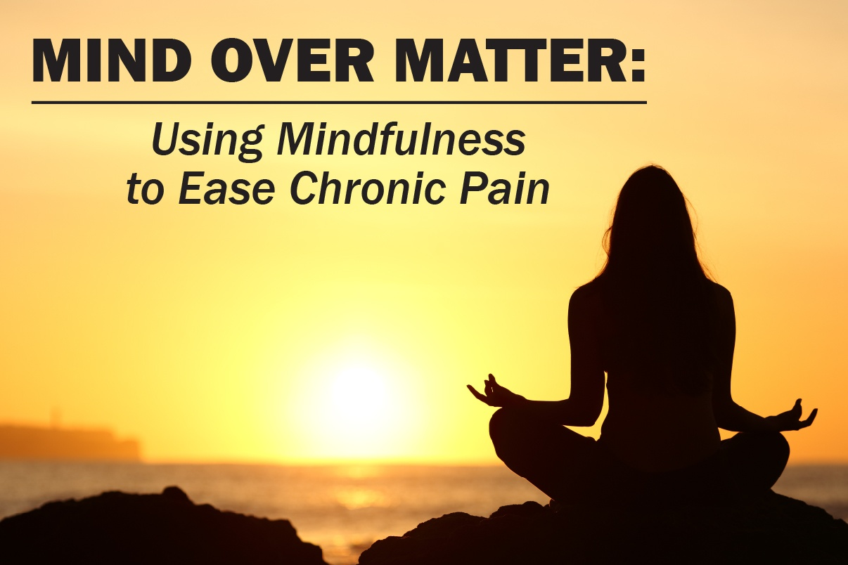 Mind Over Matter: Using Mindfulness to Ease Chronic Pain