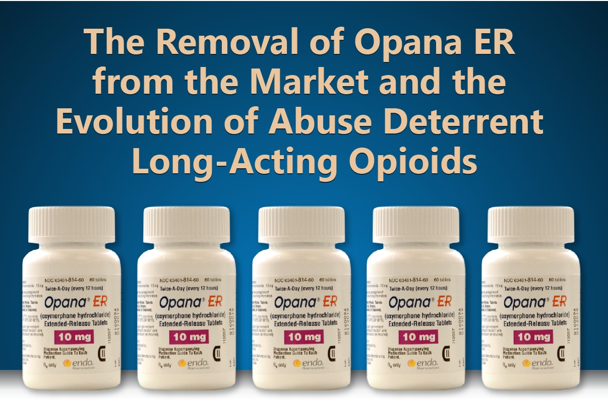 The Removal of Opana ER from the Market and theEvolution of Abuse Deterrent Long-Acting Opioids